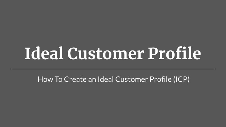 Ideal Customer Profile (ICP):  How To Create A Comprehensive Customer Profile